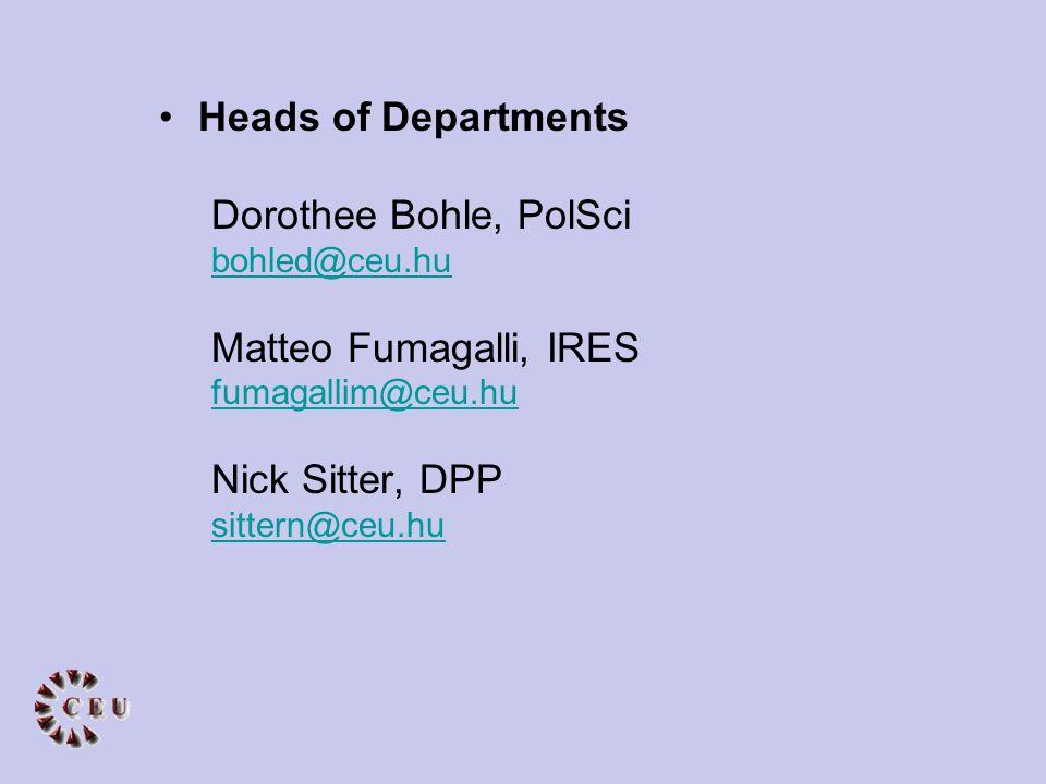 Heads of Departments Dorothee Bohle, PolSci bohled@ceu.hu Matteo Fumagalli, IRES fumagallim@ceu.hu Nick Sitter, DPP sittern@ceu.hu
