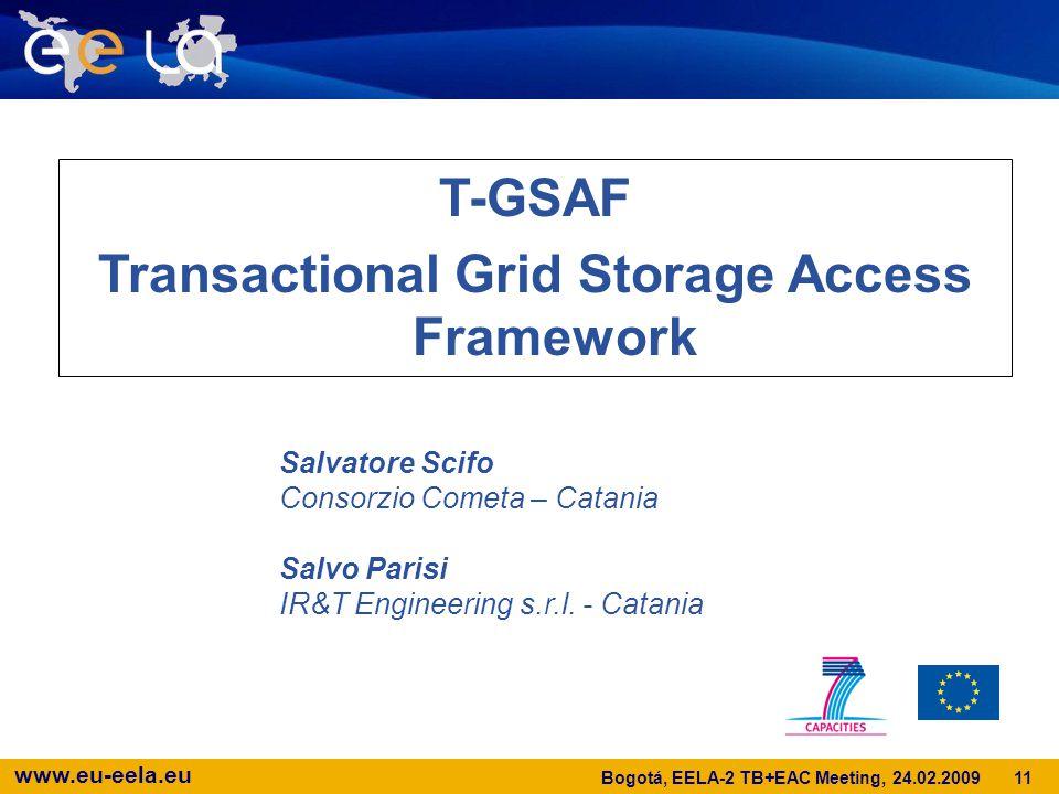 www.eu-eela.eu T-GSAF Transactional Grid Storage Access Framework Salvatore Scifo Consorzio Cometa – Catania Salvo Parisi IR&T Engineering s.r.l.