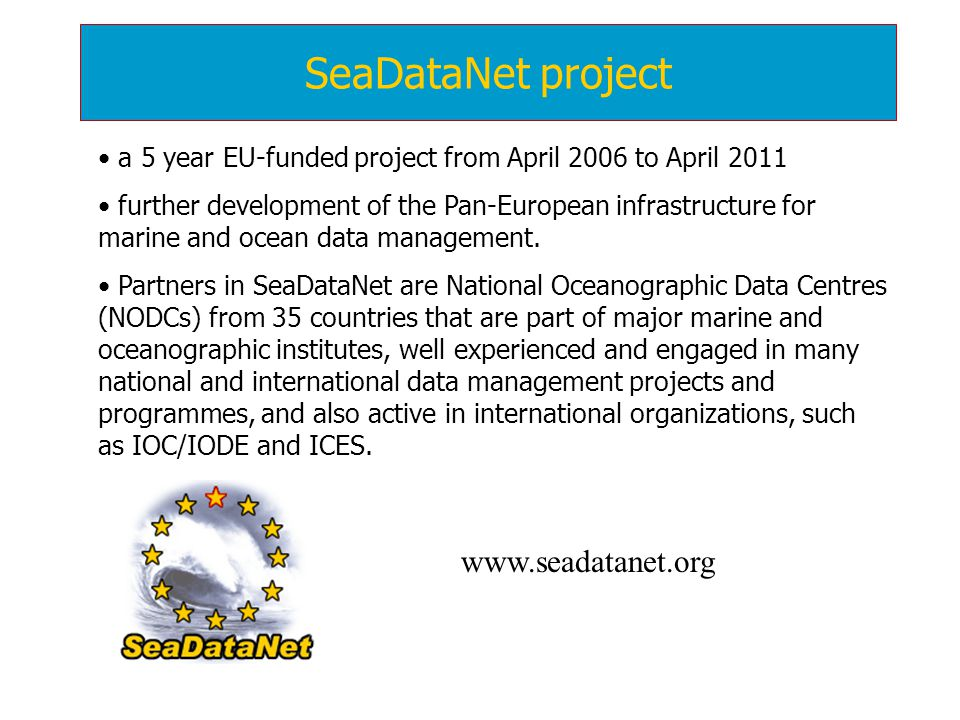 SeaDataNet project a 5 year EU-funded project from April 2006 to April 2011 further development of the Pan-European infrastructure for marine and ocean data management.