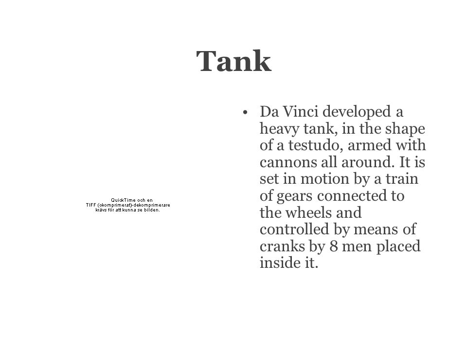 Tank Da Vinci developed a heavy tank, in the shape of a testudo, armed with cannons all around.