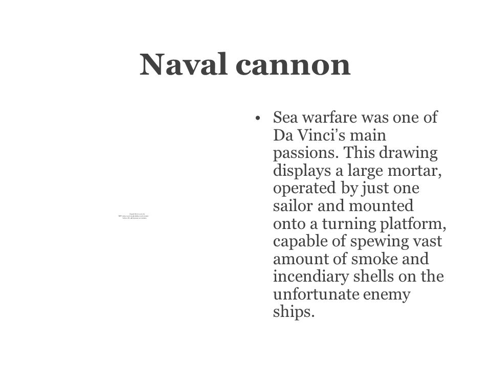Naval cannon Sea warfare was one of Da Vinci ' s main passions.