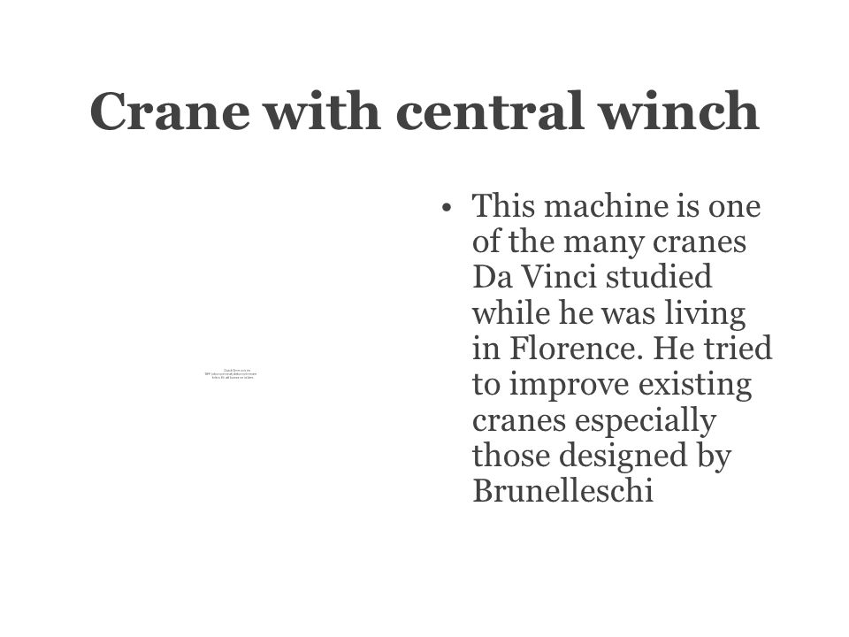 Crane with central winch This machine is one of the many cranes Da Vinci studied while he was living in Florence.
