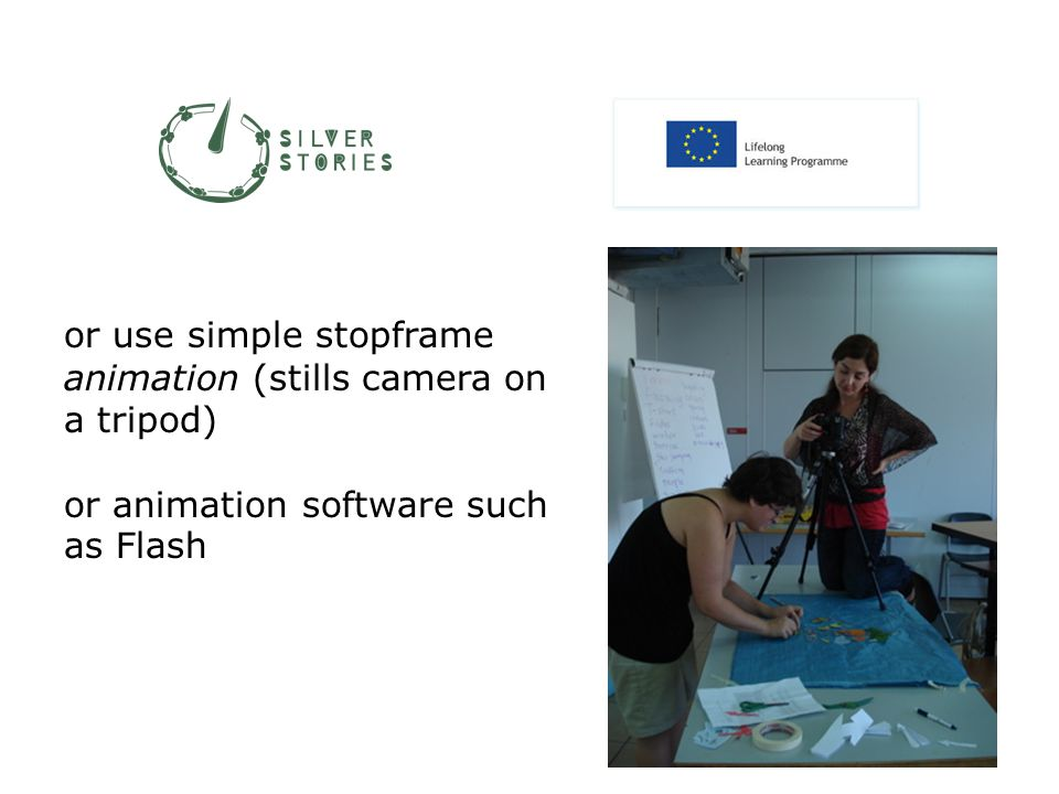 or use simple stopframe animation (stills camera on a tripod) or animation software such as Flash