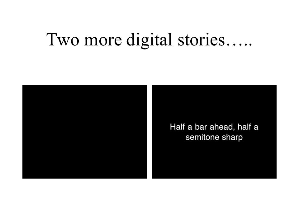 Two more digital stories…..