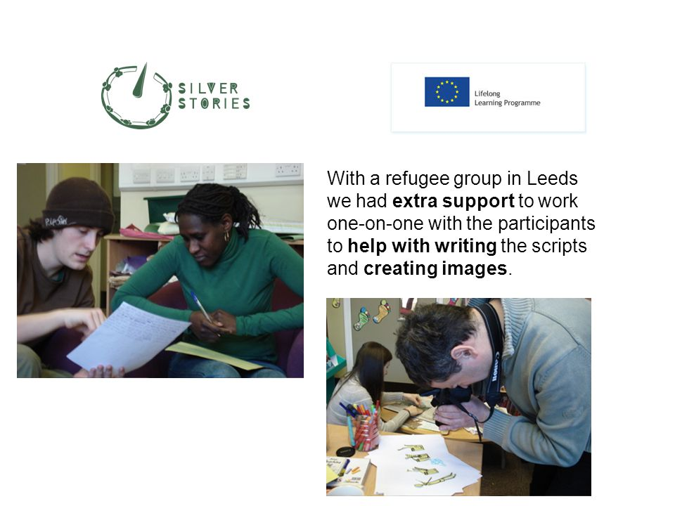 With a refugee group in Leeds we had extra support to work one-on-one with the participants to help with writing the scripts and creating images.