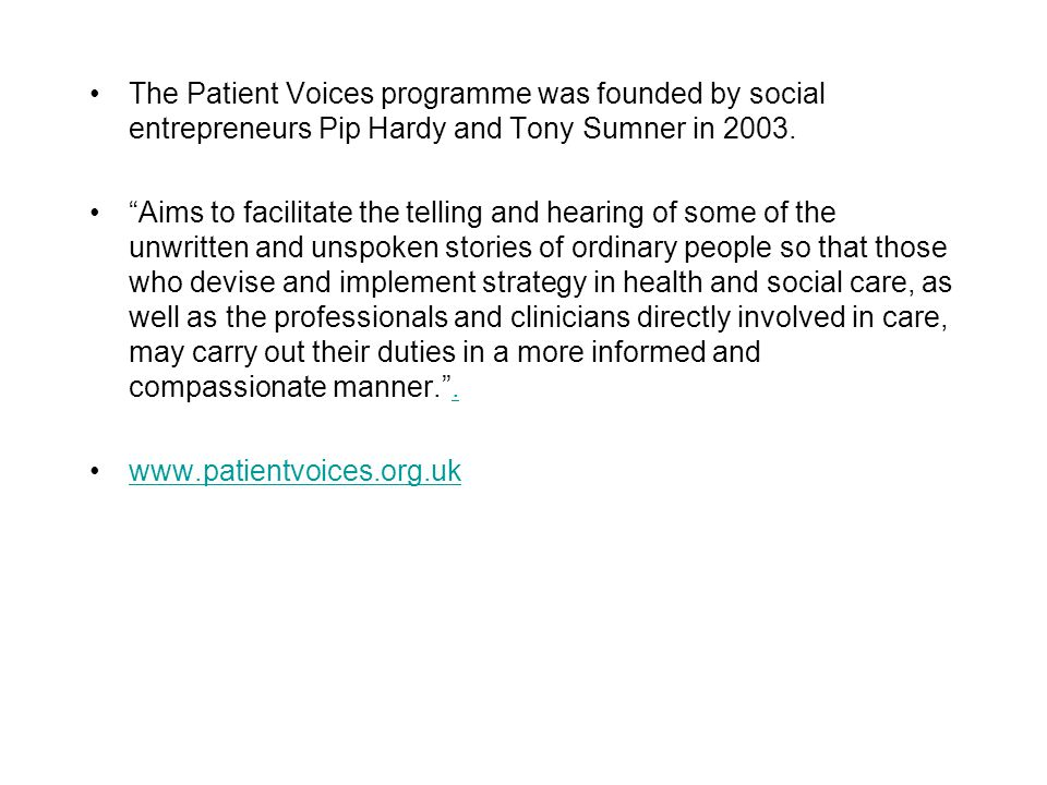 The Patient Voices programme was founded by social entrepreneurs Pip Hardy and Tony Sumner in 2003.