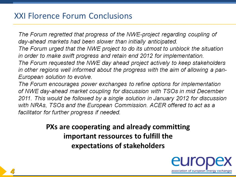 44 XXI Florence Forum Conclusions The Forum regretted that progress of the NWE-project regarding coupling of day-ahead markets had been slower than initially anticipated.