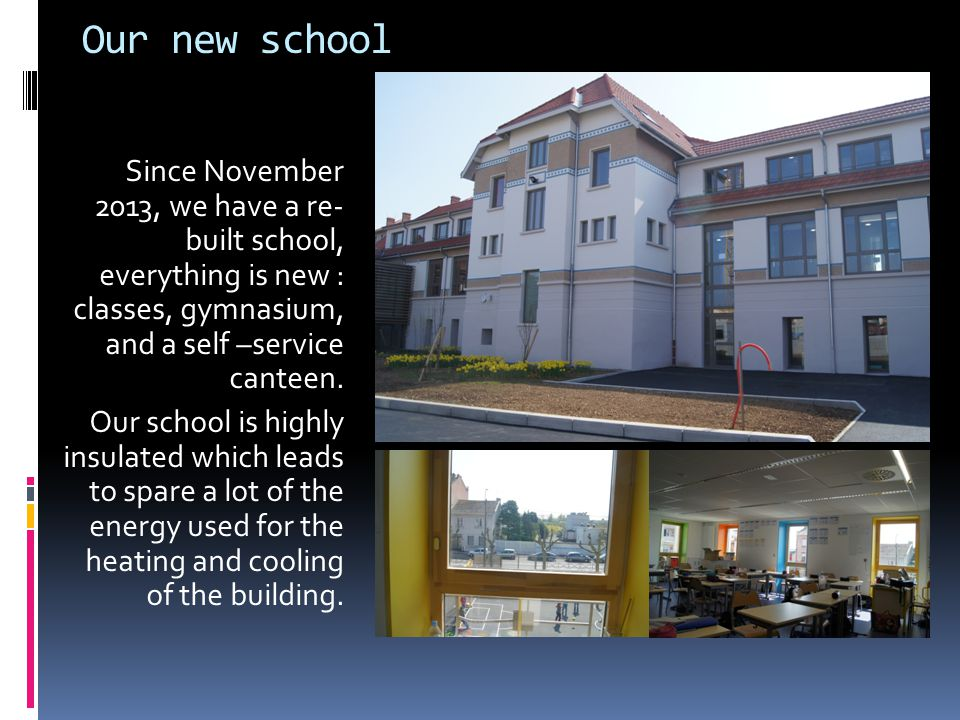 Our new school Since November 2013, we have a re- built school, everything is new : classes, gymnasium, and a self –service canteen.