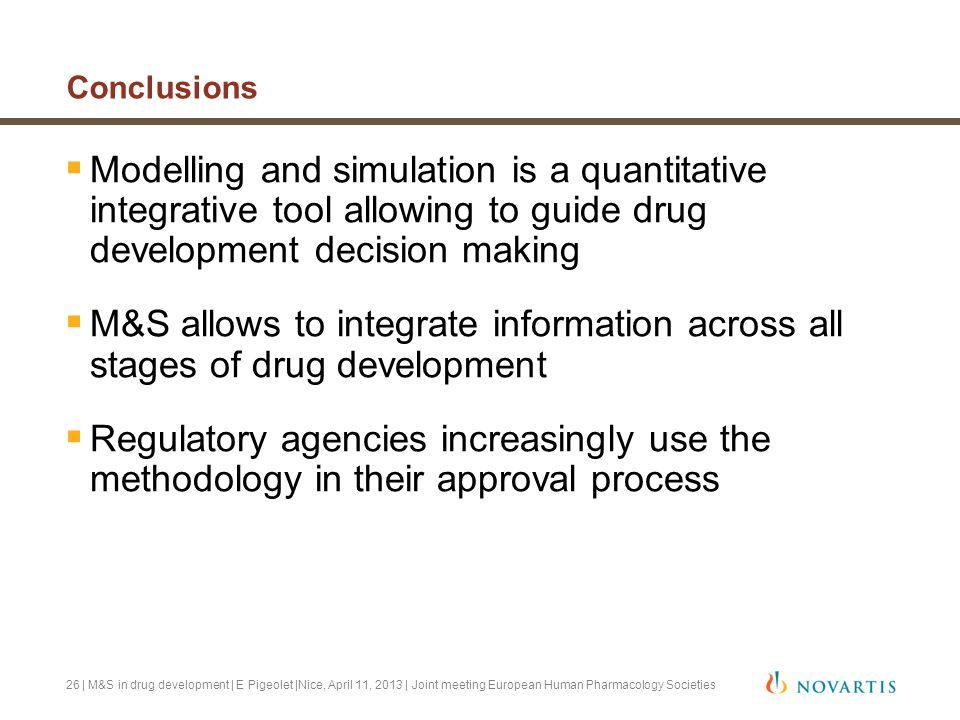 | M&S in drug development | E Pigeolet |Nice, April 11, 2013 | Joint meeting European Human Pharmacology Societies Conclusions  Modelling and simulat
