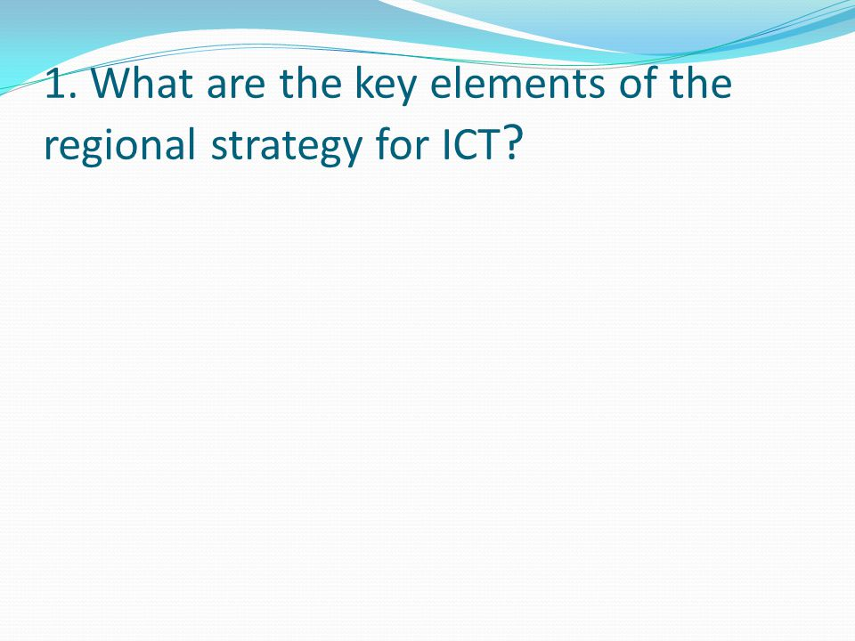 1. What are the key elements of the regional strategy for ICT
