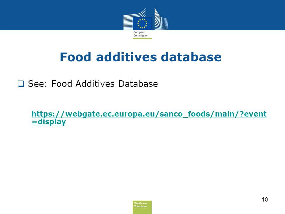 Health and Consumers Health and Consumers Food additives database  See: Food Additives Database https://webgate.ec.europa.eu/sanco_foods/main/?event =display 10
