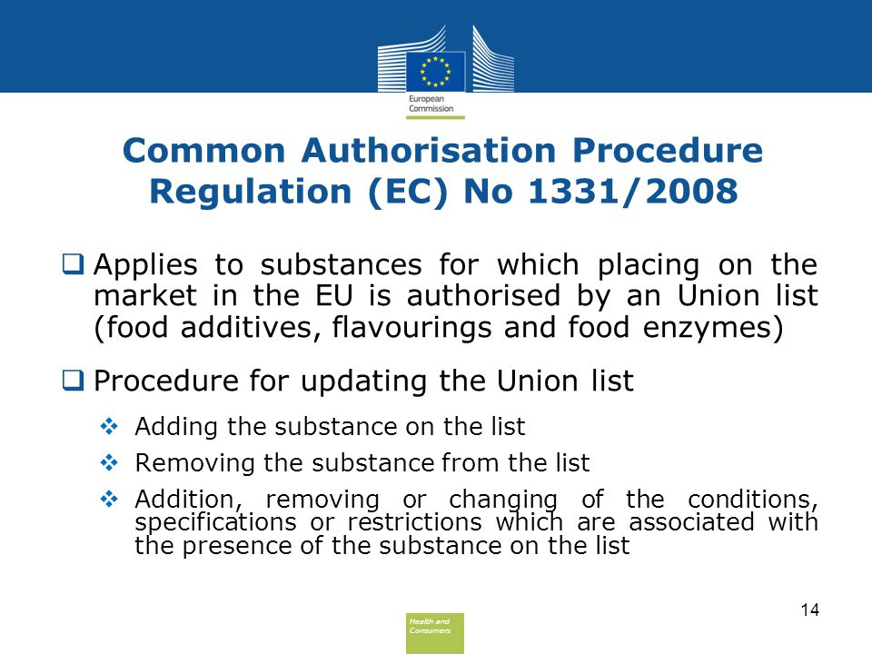 Health and Consumers Health and Consumers Common Authorisation Procedure Regulation (EC) No 1331/2008  Applies to substances for which placing on the