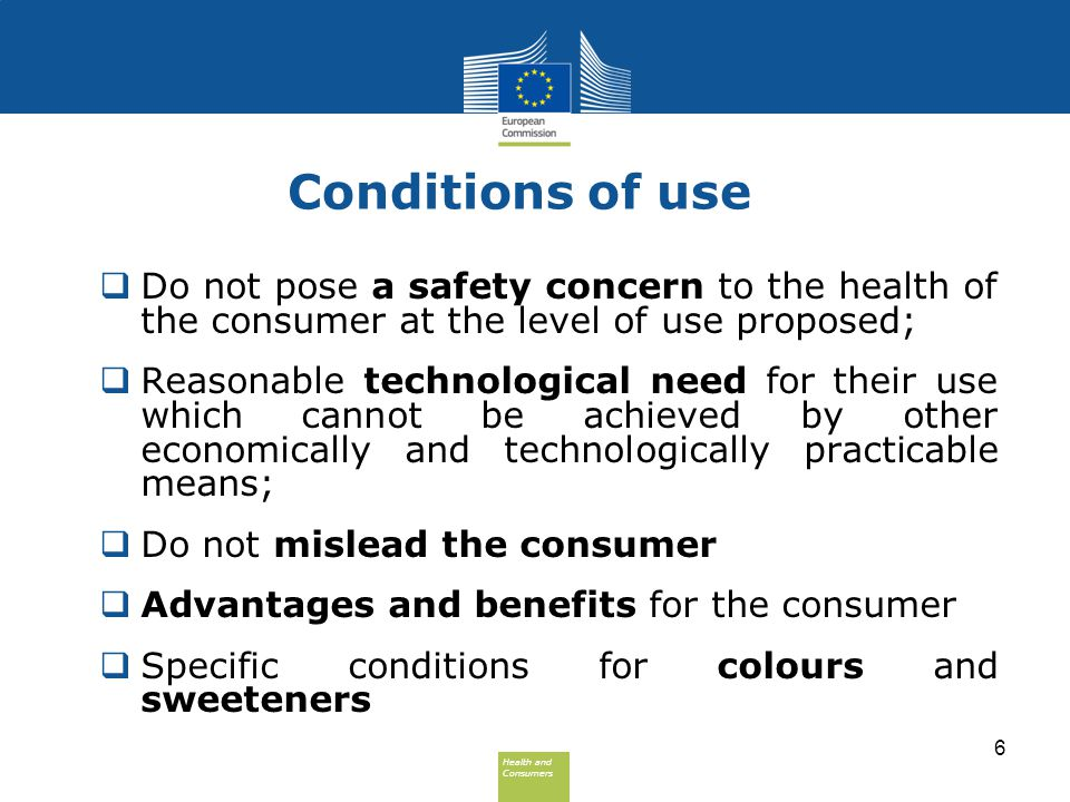 Health and Consumers Health and Consumers Conditions of use  Do not pose a safety concern to the health of the consumer at the level of use proposed;