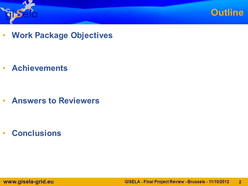 www.gisela-grid.eu 2 Outline Work Package Objectives Achievements Answers to Reviewers Conclusions GISELA - Final Project Review - Brussels - 11/10/20