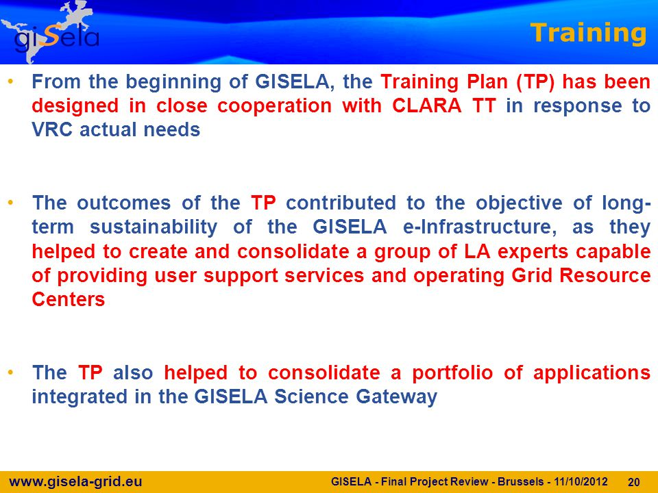 www.gisela-grid.eu 20 GISELA - Final Project Review - Brussels - 11/10/2012 From the beginning of GISELA, the Training Plan (TP) has been designed in
