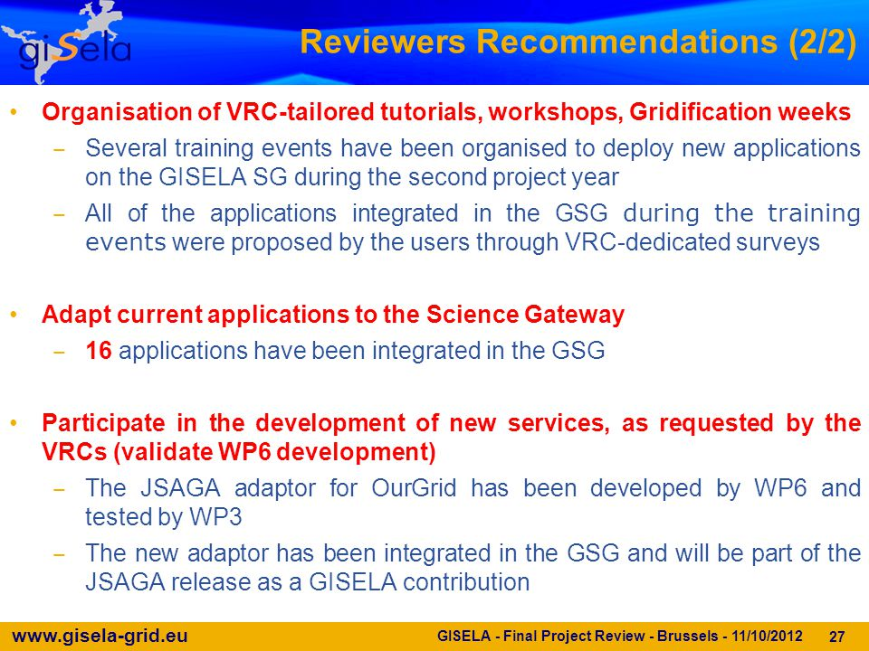 www.gisela-grid.eu 27 Organisation of VRC-tailored tutorials, workshops, Gridification weeks ‒ Several training events have been organised to deploy n
