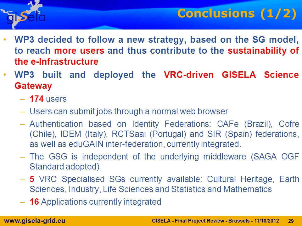 www.gisela-grid.eu 29 Conclusions (1/2) GISELA - Final Project Review - Brussels - 11/10/2012 WP3 decided to follow a new strategy, based on the SG mo