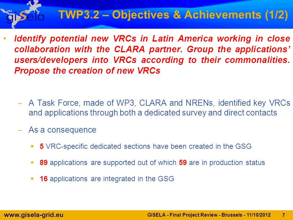 www.gisela-grid.eu 7 GISELA - Final Project Review - Brussels - 11/10/2012 TWP3.2 – Objectives & Achievements (1/2) Identify potential new VRCs in Lat