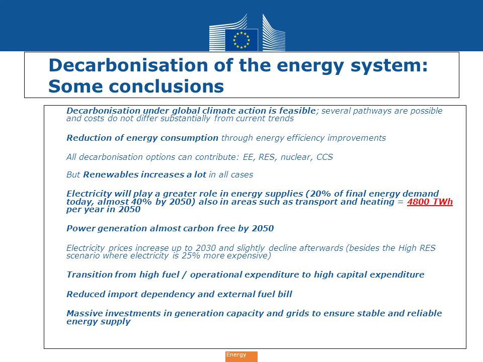Energy Decarbonisation of the energy system: Some conclusions Decarbonisation under global climate action is feasible; several pathways are possible a