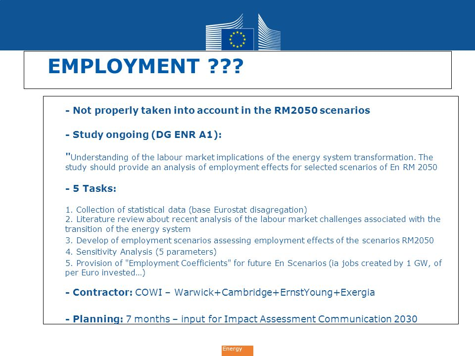 Energy EMPLOYMENT ??? - Not properly taken into account in the RM2050 scenarios - Study ongoing (DG ENR A1):