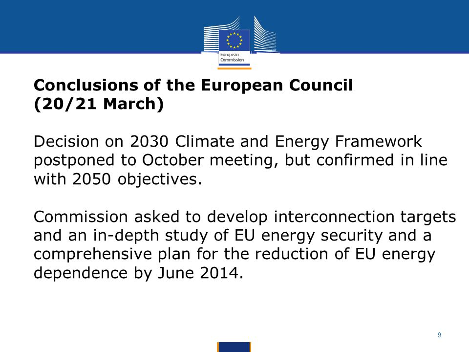 9 Conclusions of the European Council (20/21 March) Decision on 2030 Climate and Energy Framework postponed to October meeting, but confirmed in line with 2050 objectives.