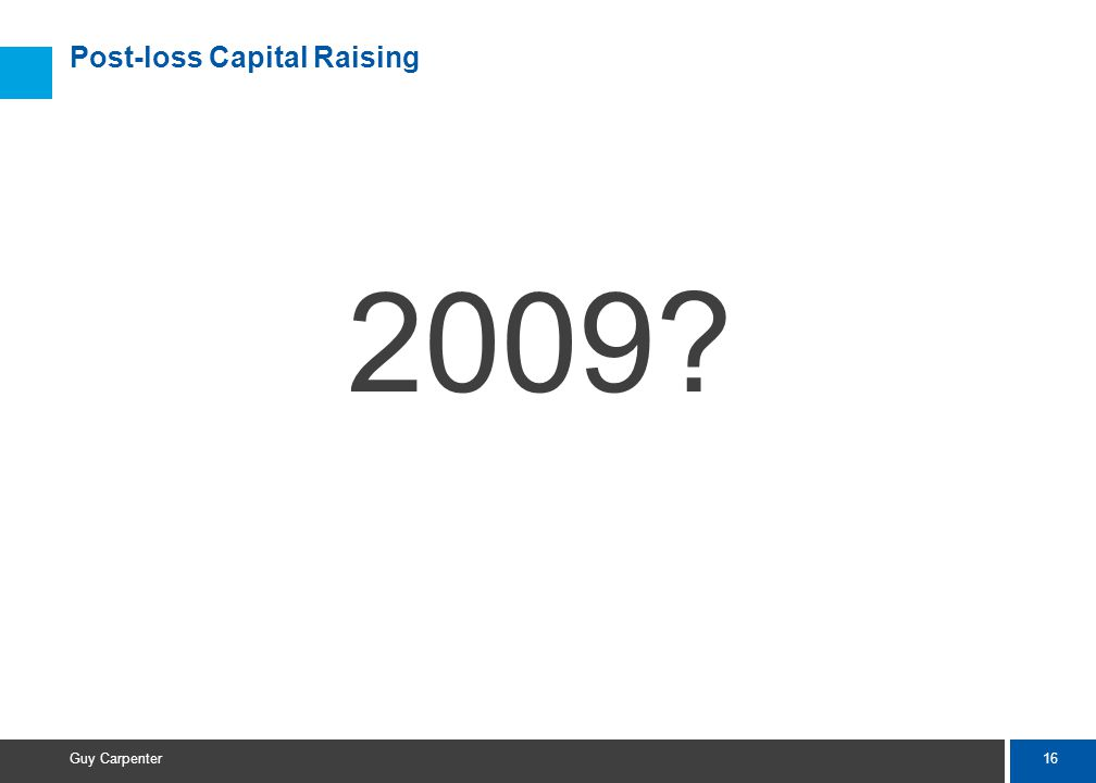 16 Guy Carpenter Post-loss Capital Raising 2009