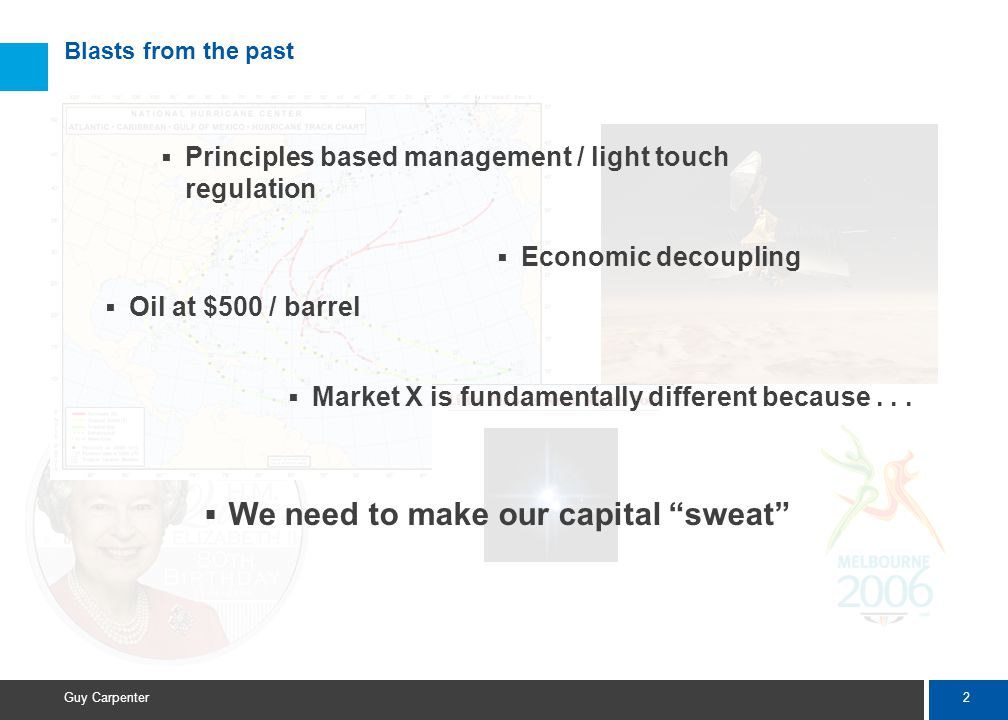2 Guy Carpenter Blasts from the past  Principles based management / light touch regulation  Economic decoupling  Market X is fundamentally different because...