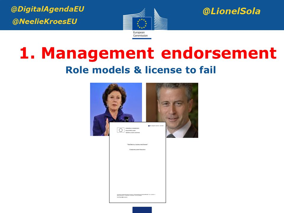 1. Management endorsement @DigitalAgendaEU @NeelieKroesEU @LionelSola Role models & license to fail