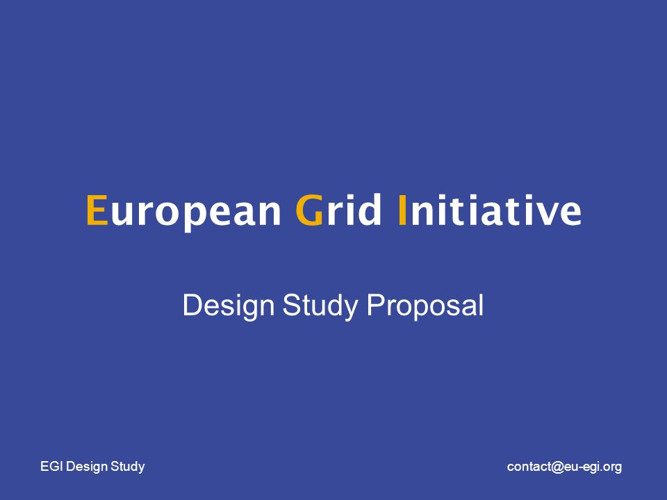 EGI Design Studycontact@eu-egi.org Slide courtesy of Kyriakos Baxevanidis, EC Broad scale test-beds Production quality facilities Sustainable e-Infrastructures (utility model) Sustainable grid/data-based e-Infrastructures (utility model) Towards sustainable grid-empowered e-Infrastructures