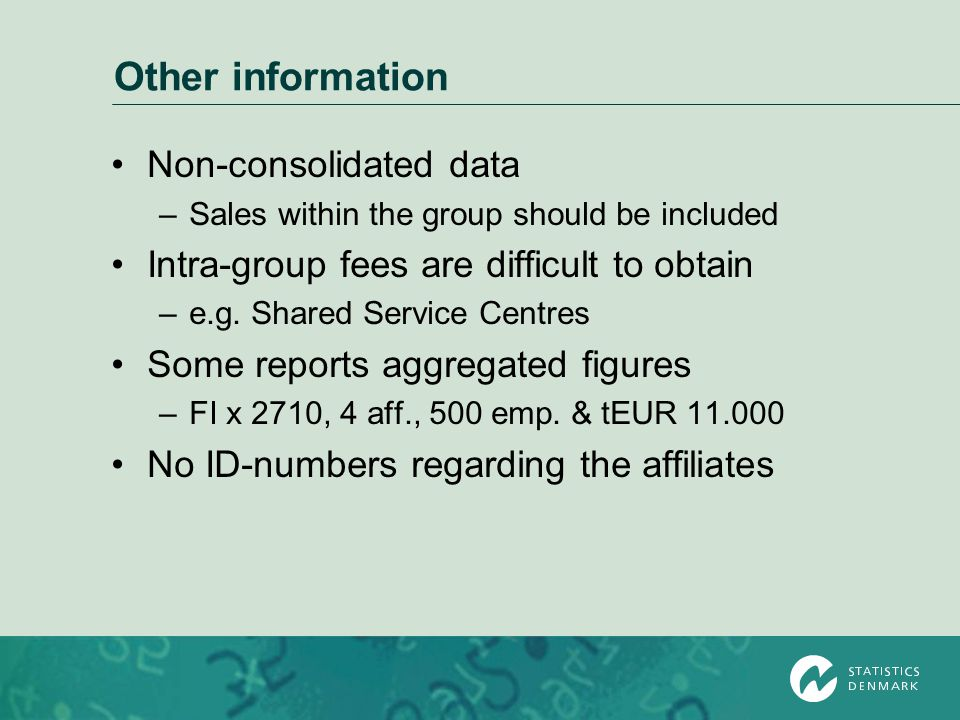 Other information Non-consolidated data –Sales within the group should be included Intra-group fees are difficult to obtain –e.g.