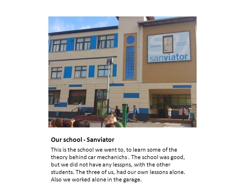 Our school - Sanviator This is the school we went to, to learn some of the theory behind car mechanichs.