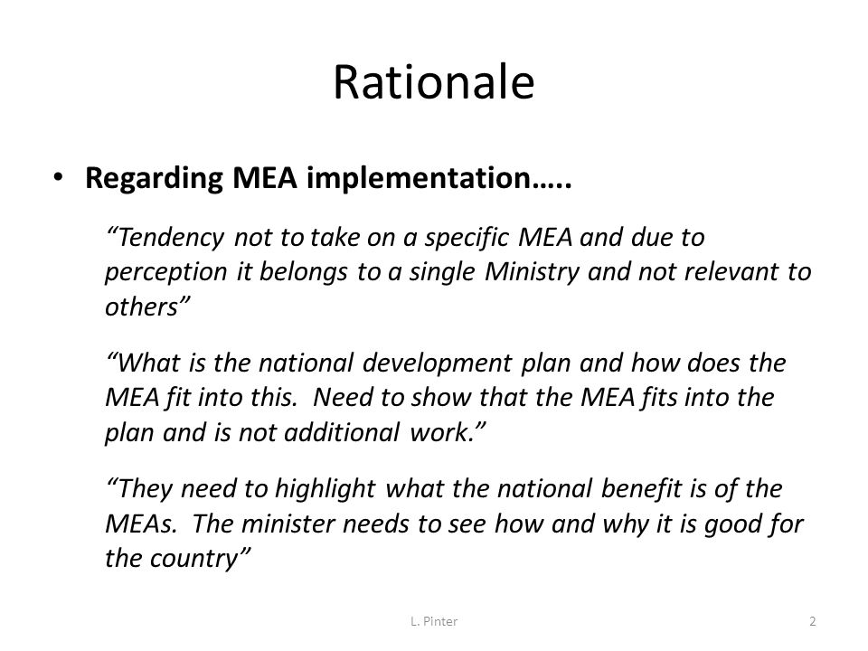 Rationale Regarding Integrated Environmental Assessment and Reporting… They are not useful because by the time the documents is compiled and published the information is old, no longer relevant Knowledge is required to change culture…How will my livelihood be impacted by the change in the environment.