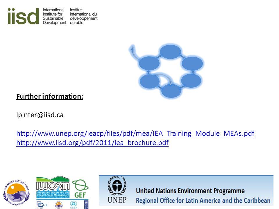Further information: lpinter@iisd.ca http://www.unep.org/ieacp/files/pdf/mea/IEA_Training_Module_MEAs.pdf http://www.iisd.org/pdf/2011/iea_brochure.pd