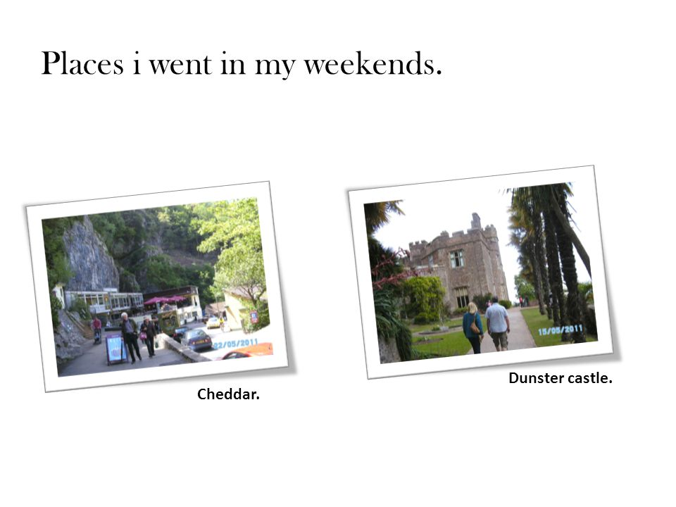 Places i went in my weekends. Cheddar. Dunster castle.