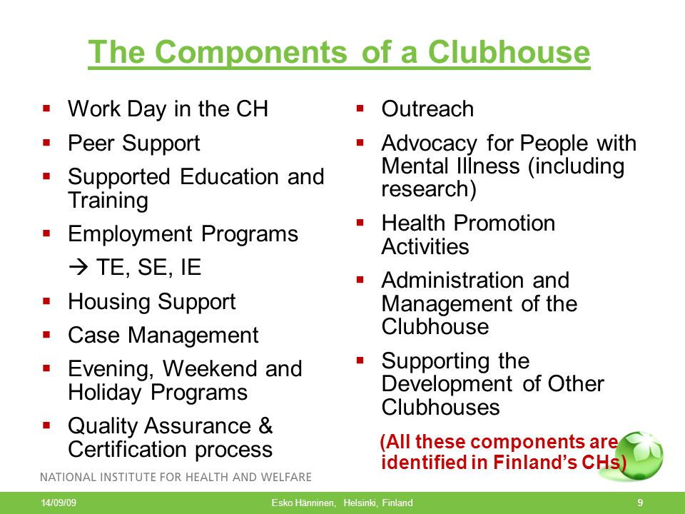9 The Components of a Clubhouse  Work Day in the CH  Peer Support  Supported Education and Training  Employment Programs  TE, SE, IE  Housing Su
