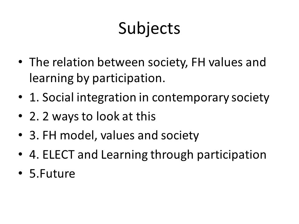 Subjects The relation between society, FH values and learning by participation.