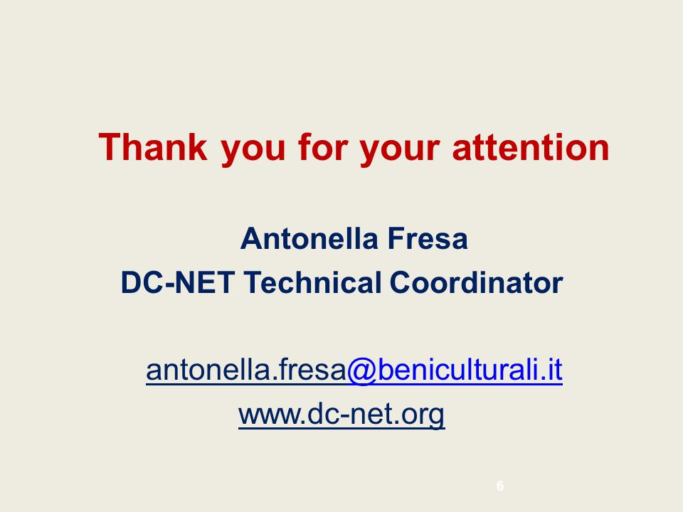 Thank you for your attention Antonella Fresa DC-NET Technical Coordinator antonella.fresa@beniculturali.it@beniculturali.it www.dc-net.org 6