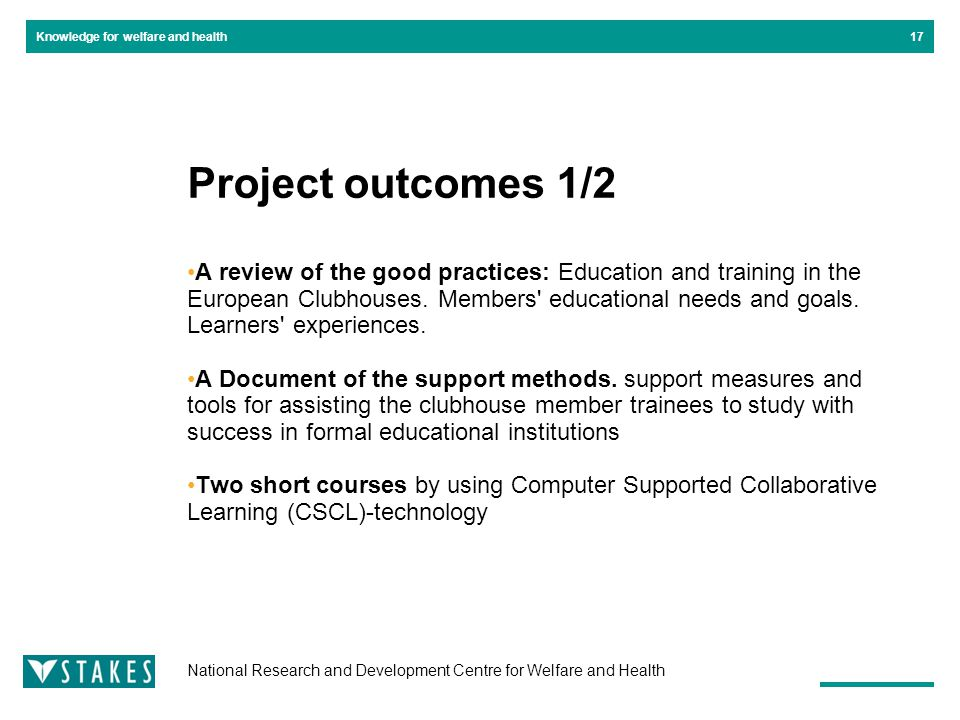 National Research and Development Centre for Welfare and Health Knowledge for welfare and health Project outcomes 1/2 A review of the good practices: Education and training in the European Clubhouses.