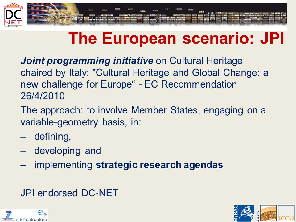 Our vision –To investigate the possibility of an infrastructure for the research in the digital cultural heritage –To further develop the national/regional frameworks of cooperation with content providers –To establish a Memorandum of Understanding between the Ministries of Culture and the e- Infrastructure providers (National Research and Educational Networks-NREN, National Grid Initiatives- NGI)