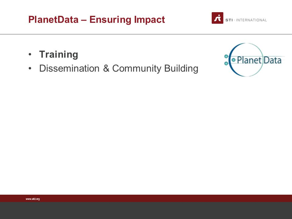 www.sti2.org PlanetData – Ensuring Impact Training Dissemination & Community Building