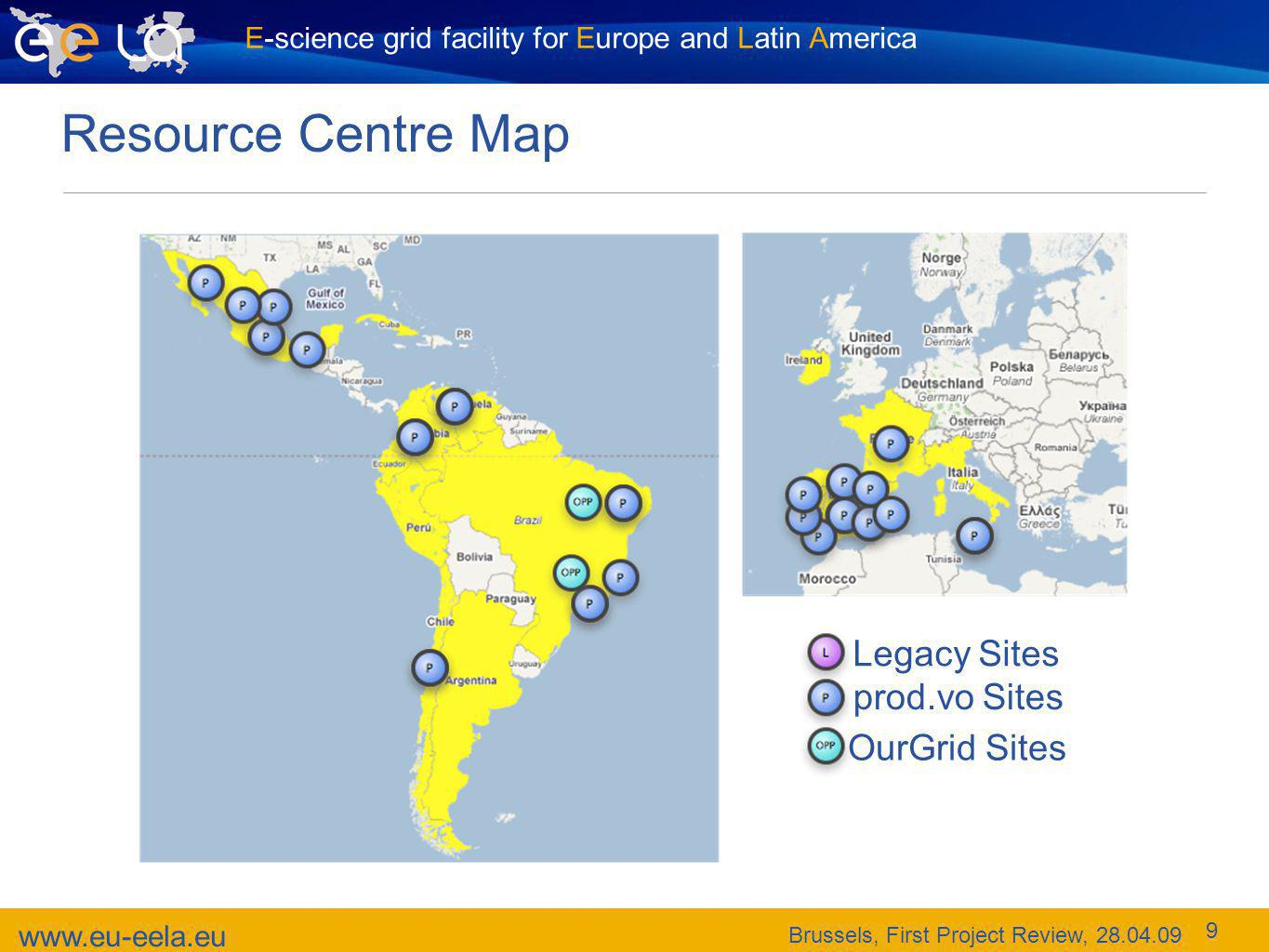 E-science grid facility for Europe and Latin America www.eu-eela.eu Brussels, First Project Review, 28.04.09 9 Resource Centre Map Legacy Sites prod.vo Sites OurGrid Sites