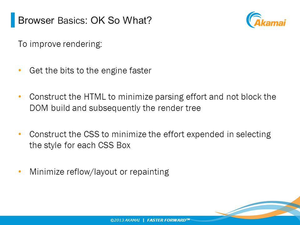 ©2013 AKAMAI | FASTER FORWARD TM Browser Basics : OK So What.