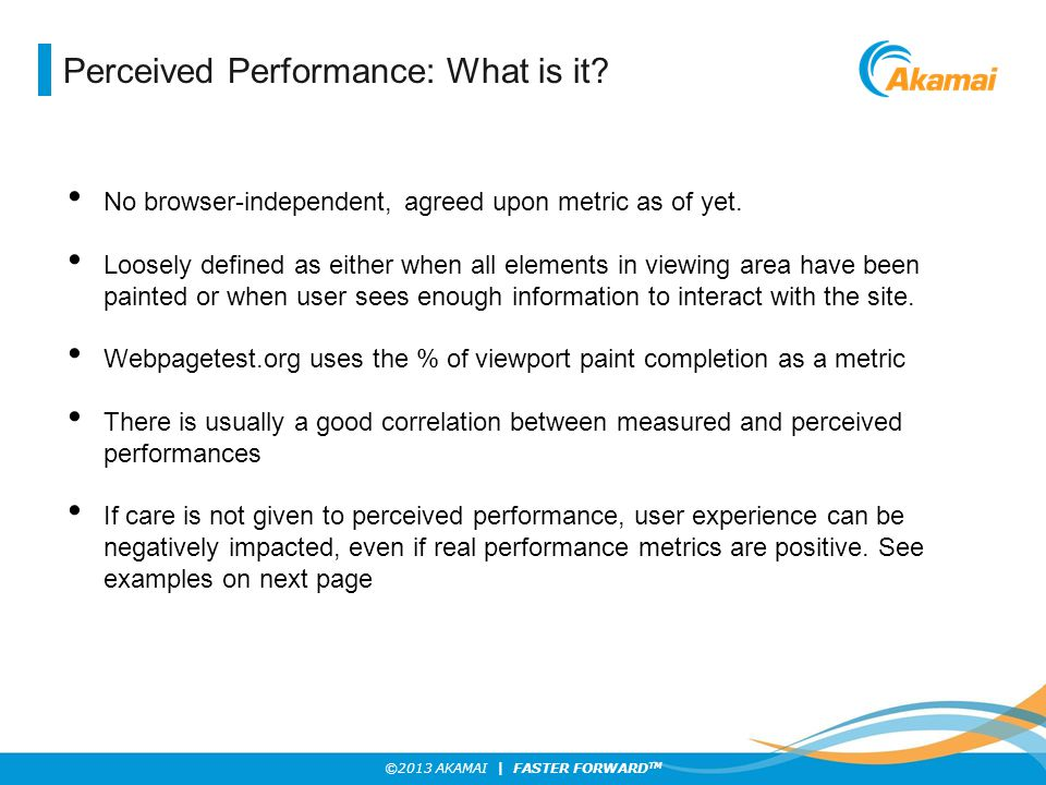 ©2013 AKAMAI | FASTER FORWARD TM Perceived Performance: What is it.