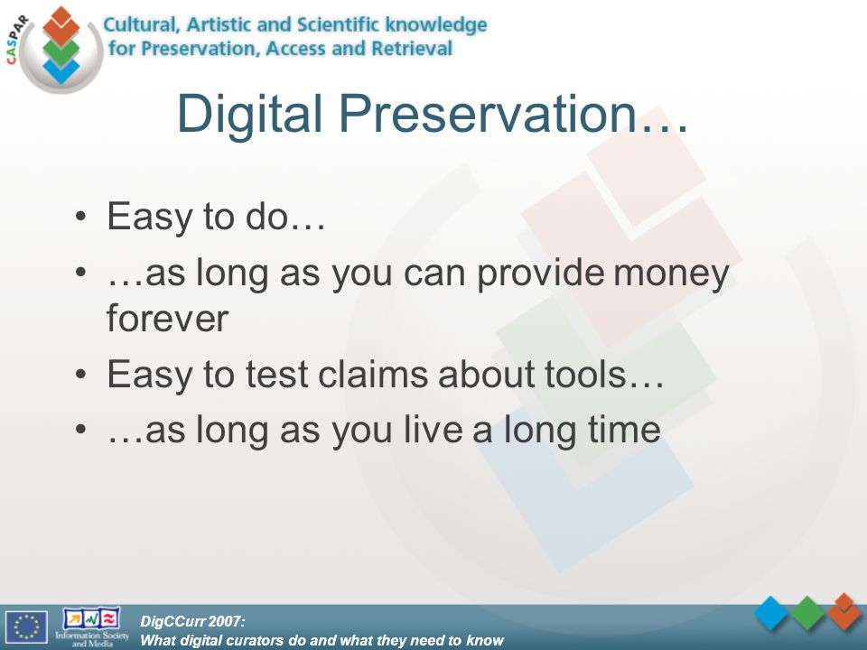 DigCCurr 2007: What digital curators do and what they need to know Know what is being preserved: the great Data / Document divide Need to preserve information & knowledge – not just the bits –Documents, videos are rendered – simple.
