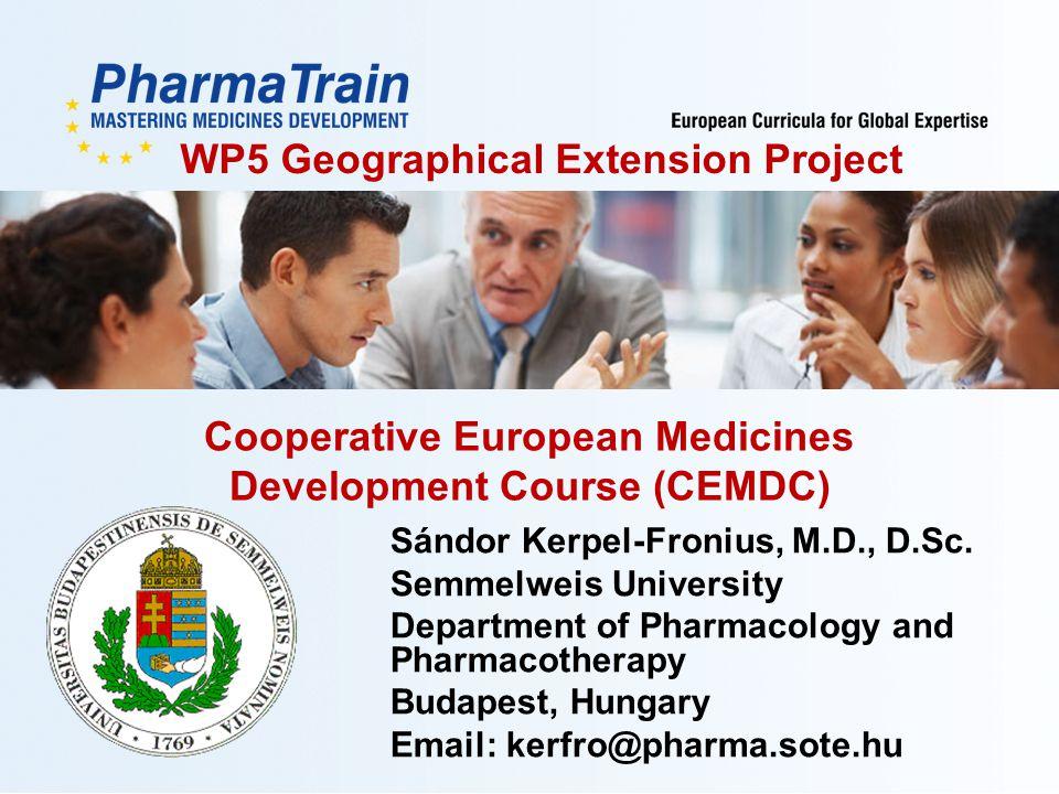 XX.YY.2012/1 Cooperative European Medicines Development Course (CEMDC) Sándor Kerpel-Fronius, M.D., D.Sc. Semmelweis University Department of Pharmaco