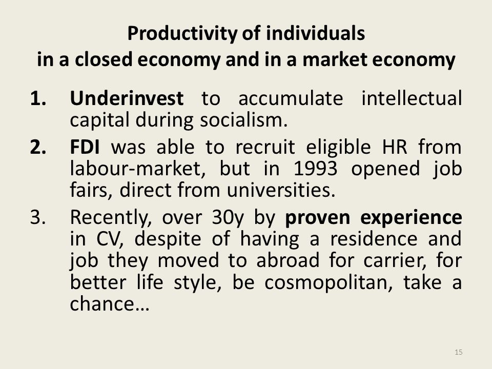Productivity of individuals in a closed economy and in a market economy 1.Underinvest to accumulate intellectual capital during socialism.