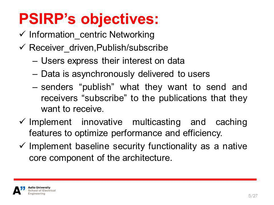 Summarizing: 26/27 PSIRP is not (only) about architecture – it is about a new way to design systems.