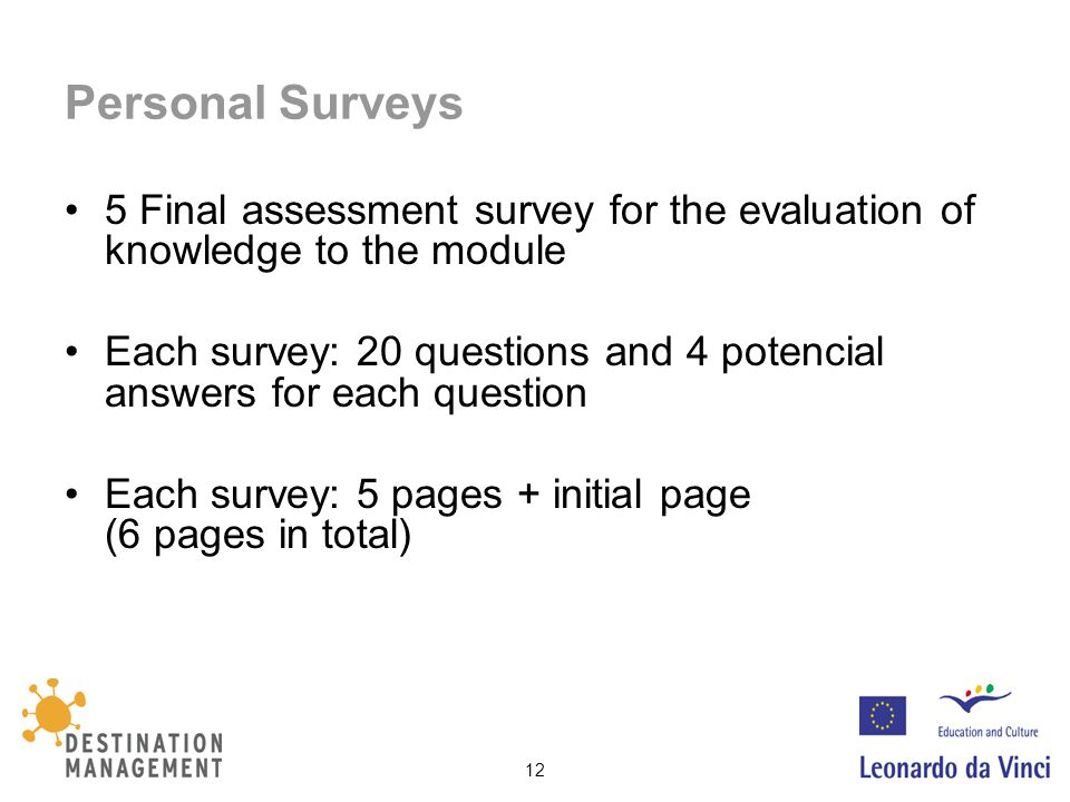 12 Personal Surveys 5 Final assessment survey for the evaluation of knowledge to the module Each survey: 20 questions and 4 potencial answers for each question Each survey: 5 pages + initial page (6 pages in total)