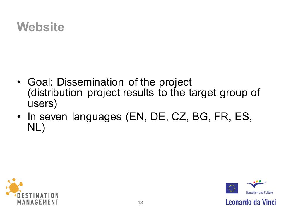 13 Website Goal: Dissemination of the project (distribution project results to the target group of users) In seven languages (EN, DE, CZ, BG, FR, ES,