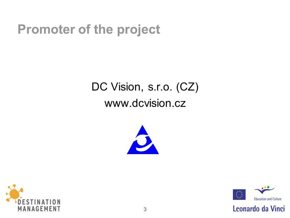3 Promoter of the project DC Vision, s.r.o. (CZ) www.dcvision.cz